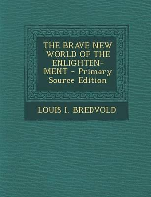 The Brave New World of the Enlighten-Ment - Primary Source Edition