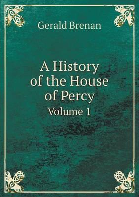 A History of the House of Percy Volume 1