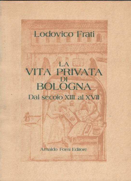La vita privata di Bologna dal secolo XIII al XVII