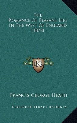 The Romance of Peasant Life in the West of England (1872)