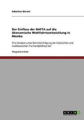 Der Einfluss der NAFTA auf die ökonomische Wohlfahrtsentwicklung in Mexiko