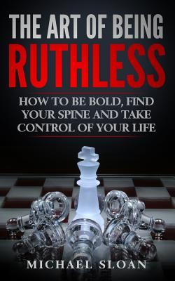 The Art of Being Ruthless