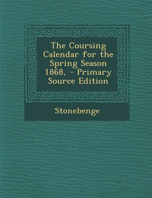 The Coursing Calendar for the Spring Season 1868,