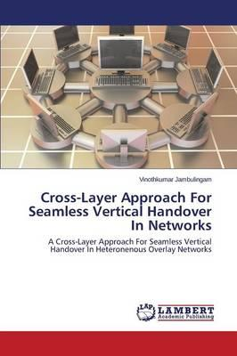 Cross-Layer Approach For Seamless Vertical Handover In Networks