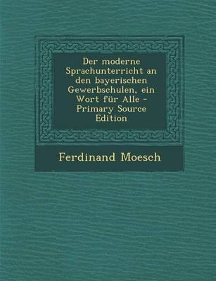 Der Moderne Sprachunterricht an Den Bayerischen Gewerbschulen, Ein Wort Fur Alle
