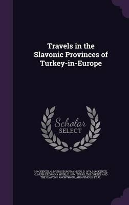 Travels in the Slavonic Provinces of Turkey-In-Europe