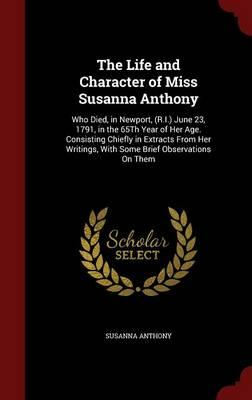 The Life and Character of Miss Susanna Anthony