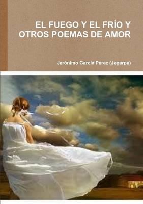 El Fuego Y El Frío Y Otros Poemas De Amor