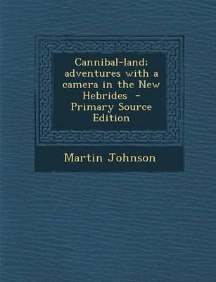 Cannibal-Land; Adventures with a Camera in the New Hebrides