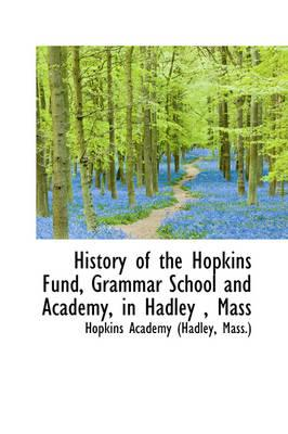 History of the Hopkins Fund, Grammar School and Academy, in Hadley , Mass