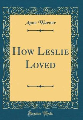 How Leslie Loved (Classic Reprint)