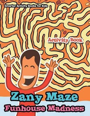 Zany Maze Funhouse Madness Activity Book