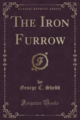 The Iron Furrow (Classic Reprint)