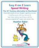Speed Writing, the 21st Century Alternative to Shorthand (Easy 4 Me 2 Learn) International English