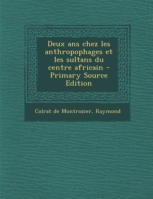 Deux ANS Chez Les Anthropophages Et Les Sultans Du Centre Africain