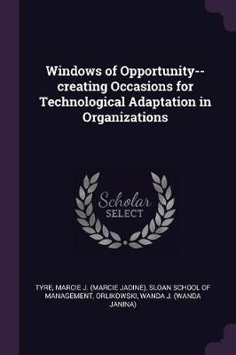 Windows of Opportunity--Creating Occasions for Technological Adaptation in Organizations