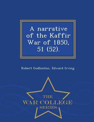 A Narrative of the Kaffir War of 1850, 51 (52). - War College Series