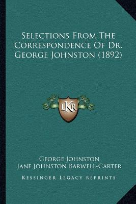 Selections from the Correspondence of Dr. George Johnston (1892)