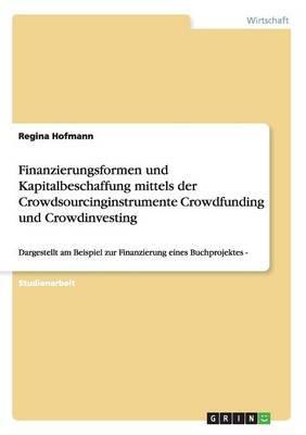 Finanzierungsformen und Kapitalbeschaffung mittels der Crowdsourcinginstrumente Crowdfunding und Crowdinvesting
