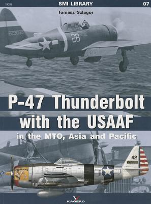 P-47 Thunderbolt With the Usaaf in the Mto, Asia and Pacific