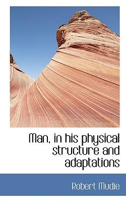 Man, in His Physical Structure and Adaptations