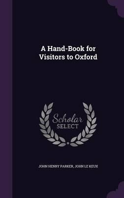 A Hand-Book for Visitors to Oxford