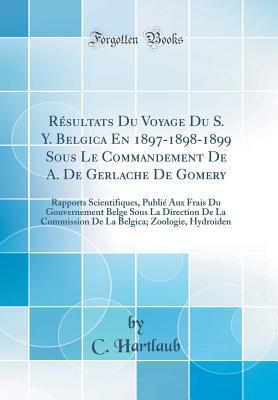 Résultats Du Voyage Du S. Y. Belgica En 1897-1898-1899 Sous Le Commandement De A. De Gerlache De Gomery