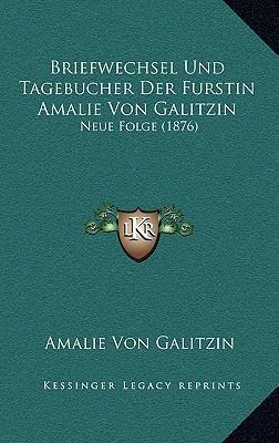Briefwechsel Und Tagebucher Der Furstin Amalie Von Galitzin