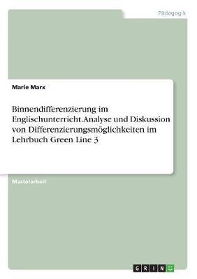 Binnendifferenzierung im Englischunterricht. Analyse und Diskussion von Differenzierungsmöglichkeiten im Lehrbuch Green Line 3