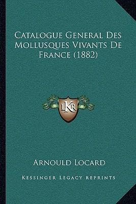 Catalogue General Des Mollusques Vivants de France (1882)