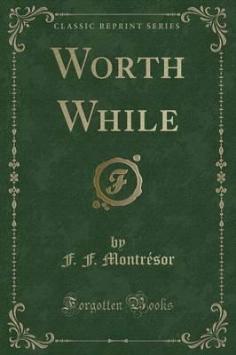 Worth While (Classic Reprint)