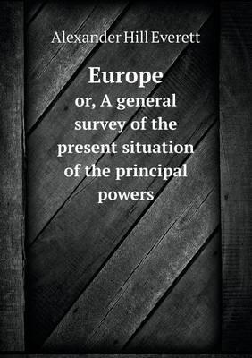 Europe Or, a General Survey of the Present Situation of the Principal Powers