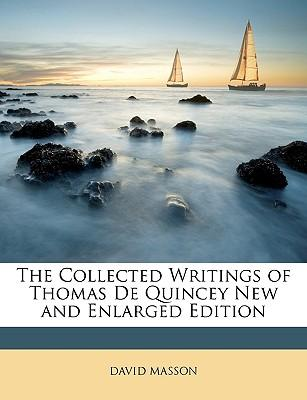 The Collected Writings of Thomas de Quincey New and Enlarged Edition