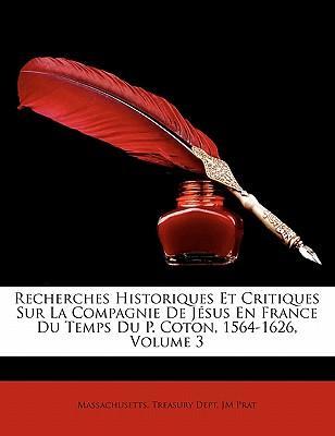Recherches Historiques Et Critiques Sur La Compagnie de Jesus En France Du Temps Du P. Coton, 1564-1626, Volume 3