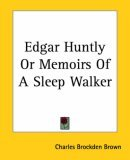Edgar Huntly Or Memoirs Of A Sleep Walker