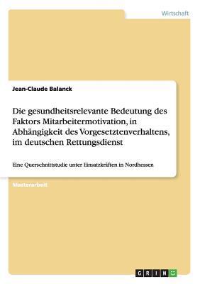 Die gesundheitsrelevante Bedeutung des Faktors Mitarbeitermotivation, in Abhängigkeit des Vorgesetztenverhaltens, im deutschen Rettungsdienst