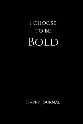 I Choose to Be Bold Happy Journal