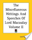The Miscellaneous Writings and Speeches of Lord Macaulay Volume II