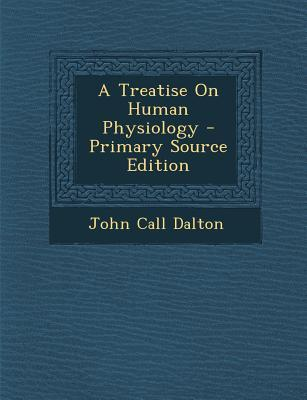 A Treatise on Human Physiology - Primary Source Edition