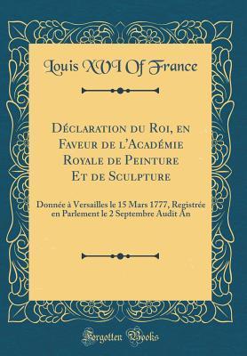 Déclaration du Roi, en Faveur de l'Académie Royale de Peinture Et de Sculpture