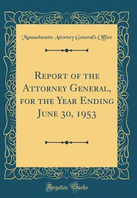 Report of the Attorney General, for the Year Ending June 30, 1953 (Classic Reprint)