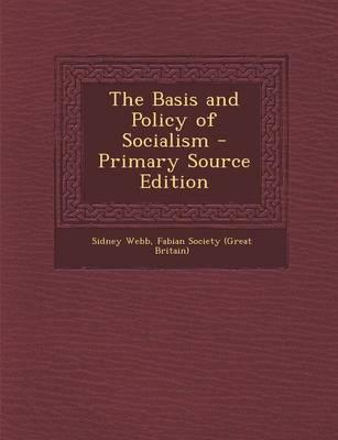 The Basis and Policy of Socialism - Primary Source Edition