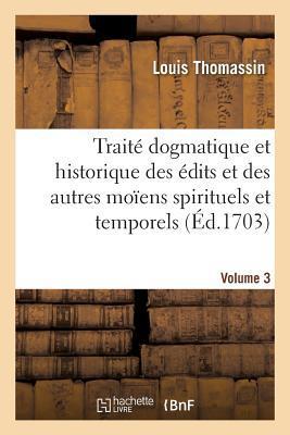 Traite Dogmatique et Historique des Edits et des Autres Moiens Spirituels. Volume 3