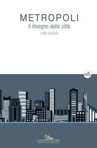 Metropoli. Il disegno delle città. Ediz. a colori