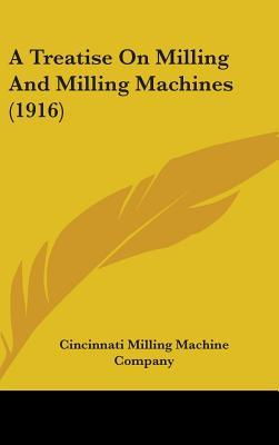 A Treatise on Milling and Milling Machines (1916)