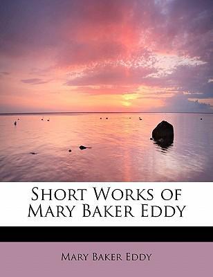 Short Works of Mary Baker Eddy
