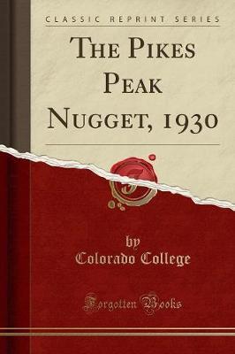 The Pikes Peak Nugget, 1930 (Classic Reprint)