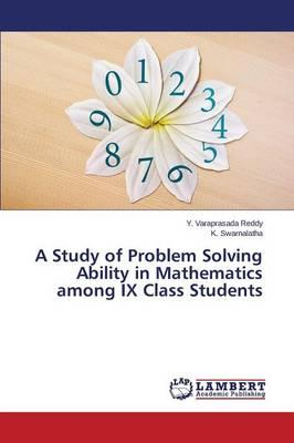A Study of Problem Solving Ability in Mathematics among IX Class Students