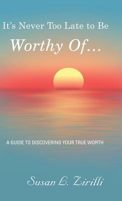It's Never Too Late to Be Worthy of