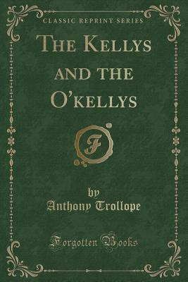 The Kellys and the O'Kellys (Classic Reprint)